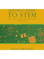 Aligning Music to STEM - Theory and Practice for Middle School General Music